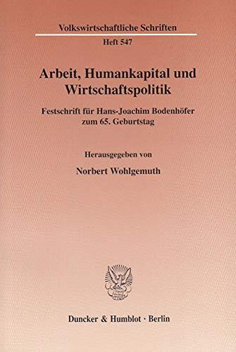 Arbeit, Humankapital und Wirtschaftspolitik: Norbert Wohlgemuth