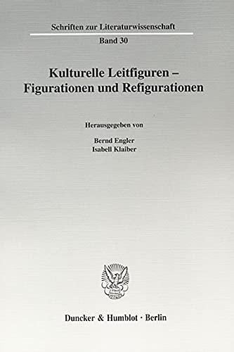 Kulturelle Leitfiguren - Figurationen und Refigurationen: Bernd Engler