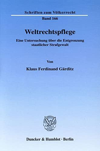 9783428121380: Weltrechtspflege: Eine Untersuchung über die Entgrenzung staatlicher Strafgewalt