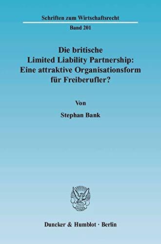 9783428121526: Die britische Limited Liability Partnership: Eine attraktive Organisationsform f�r Freiberufler?: Eine rechtsvergleichende Untersuchung des britischen ... der europ�ischen Niederlassungsfreiheit