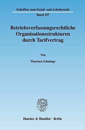 Betriebsverfassungsrechtliche Organisationsstrukturen durch Tarifvertrag: Thorsten Schmiege