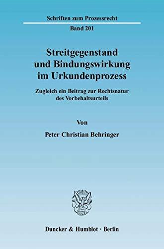 Streitgegenstand und Bindungswirkung im Urkundenprozess: Peter Christian Behringer
