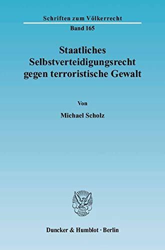Staatliches Selbstverteidigungsrecht gegen terroristische Gewalt: Michael Scholz