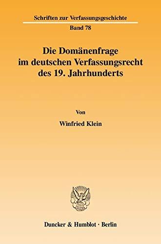 Die Domänenfrage im deutschen Verfassungsrecht des 19. Jahrhunderts: Winfried Klein