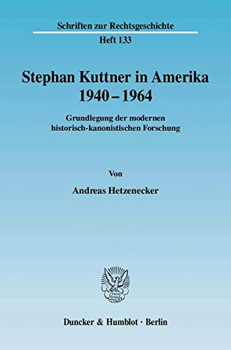 Stephan Kuttner in Amerika 1940 - 1964: Andreas Hetzenecker