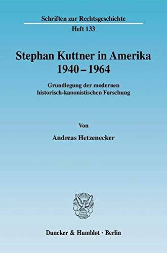 Stephan Kuttner in Amerika 1940 - 1964: Andreas Hetzenecker