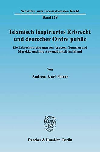 9783428122332: Islamisch inspiriertes Erbrecht und deutscher Ordre public: Die Erbrechtsordnungen von Ägypten, Tunesien und Marokko und ihre Anwendbarkeit im Inland