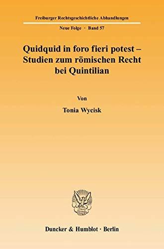 Quidquid in foro fieri potest - Studien zum römischen Recht bei Quintilian: Tonia Wycisk