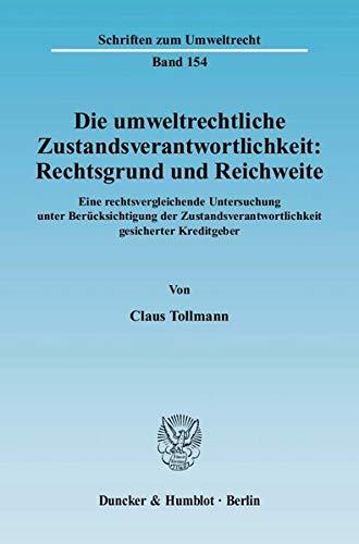 Die umweltrechtliche Zustandsverantwortlichkeit: Rechtsgrund und Reichweite: Claus Tollmann