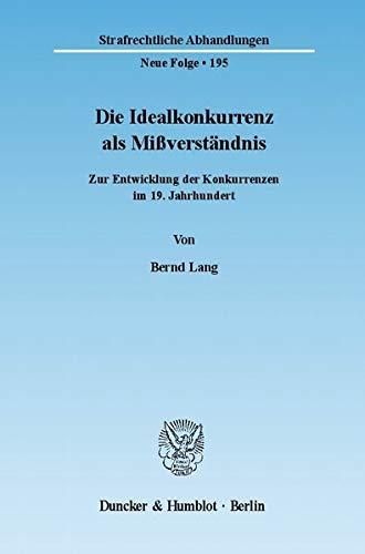 Die Idealkonkurrenz als Mißverständnis: Zur Entwicklung der Konkurrenzen im 19. Jahrhundert (...