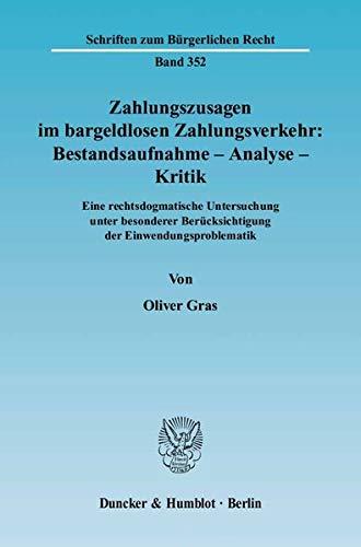 Zahlungszusagen im bargeldlosen Zahlungsverkehr: Bestandsaufnahme - Analyse - Kritik: Oliver Gras