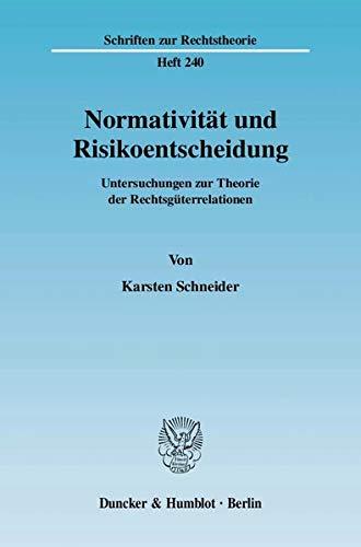 9783428122950: Normativität und Risikoentscheidung: Untersuchungen zur Theorie der Rechtsgüterrelationen
