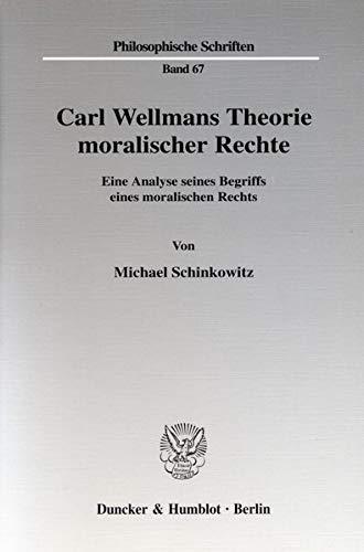 Carl Wellmans Theorie moralischer Rechte: Michael Schinkowitz
