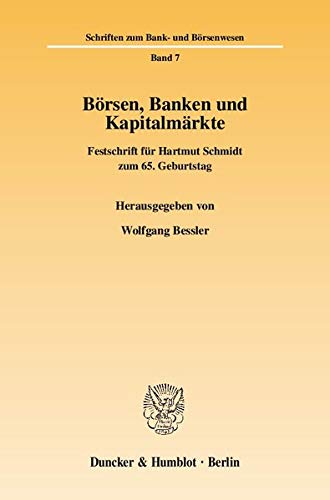 Börsen, Banken und Kapitalmärkte: Festschrift für Hartmut Schmidt zum 65. Geburtstag (Hardback)