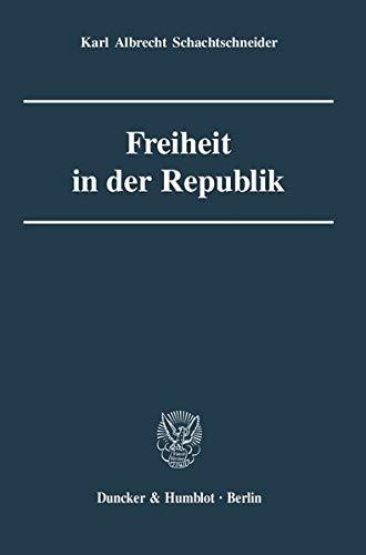 Freiheit in der Republik: Karl Albrecht Schachtschneider