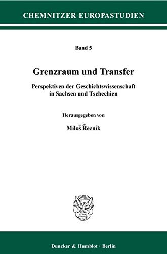 Grenzraum und Transfer: Perspektiven der Geschichtswissenschaft in Sachsen und Tschechien