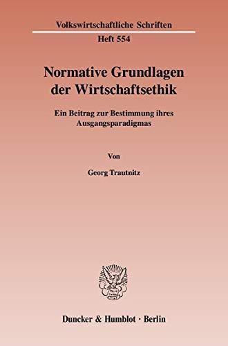 Normative Grundlagen der Wirtschaftsethik.: Georg Trautnitz