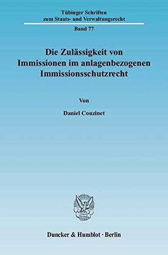 Die Zulässigkeit von Immissionen im anlagenbezogenen Immissionsschutzrecht: Daniel Couzinet