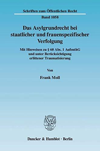 Das Asylgrundrecht bei staatlicher und frauenspezifischer Verfolgung: Duncker & Humblot GmbH