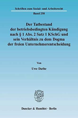 Der Tatbestand der betriebsbedingten Kündigung nach § 1 Abs. 2 Satz 1 KSchG und sein Verh...
