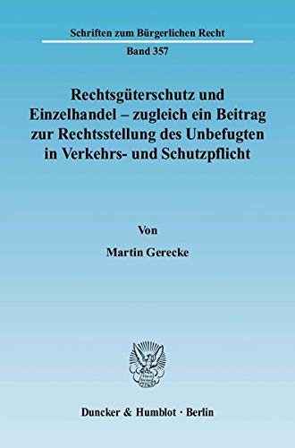 Rechtsgüterschutz und Einzelhandel - zugleich ein Beitrag zur Rechtsstellung des Unbefugten in...
