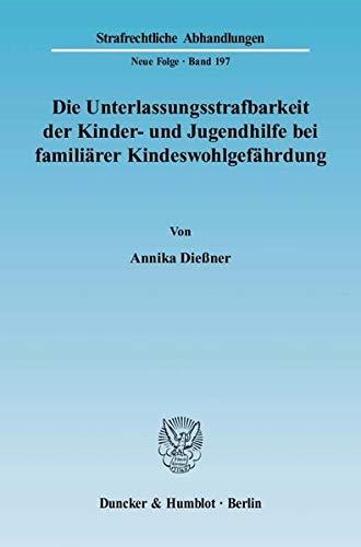 Die Unterlassungsstrafbarkeit der Kinder- und Jugendhilfe bei familiarer Kindeswohlgefahrdung: ...