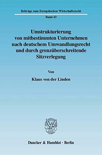 Umstrukturierung von mitbestimmten Unternehmen nach deutschem Umwandlungsrecht und durch grenz&uuml...