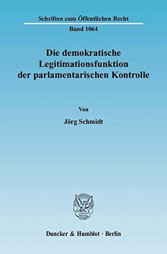 Die demokratische Legitimationsfunktion der parlamentarischen Kontrolle.: Jörg Schmidt
