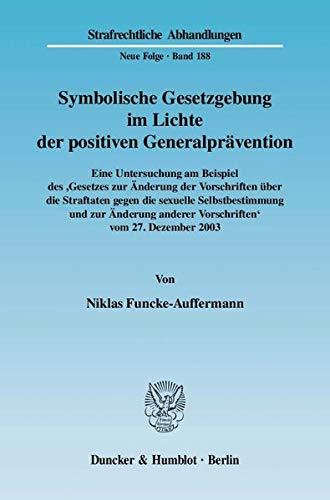 Symbolische Gesetzgebung im Lichte der positiven Generalprävention.: Niklas Funcke-Auffermann