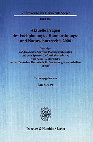 Aktuelle Fragen des Fachplanungs-, Raumordnungs- und Naturschutzrechts 2006: Jan Ziekow