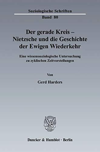 Der gerade Kreis - Nietzsche und die Geschichte der Ewigen Wiederkehr: Gerd Harders