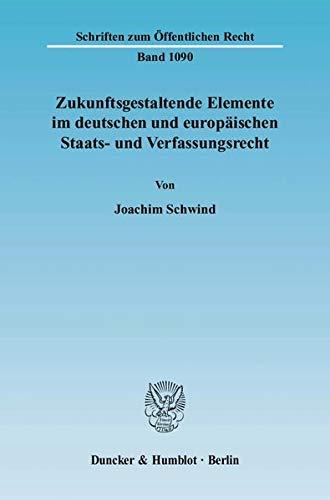9783428125098: Zukunftsgestaltende Elemente im deutschen und europäischen Staats- und Verfassungsrecht: Eine rechtsverbindende Untersuchung zu den deutschen ... Bereichszielen und Unionsaufgaben
