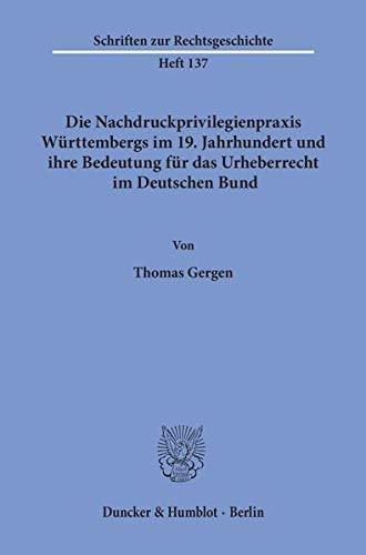 9783428125197: Die Nachdruckprivilegienpraxis Württembergs im 19. Jahrhundert und ihre Bedeutung für das Urheberrecht im Deutschen Bund