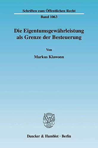 Die Eigentumsgewährleistung als Grenze der Besteuerung: Markus Klawonn