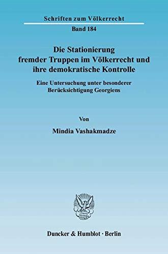 Die Stationierung fremder Truppen im Völkerrecht und ihre demokratische Kontrolle: Mindia ...