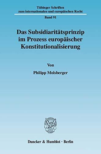 Das Subsidiaritätsprinzip im Prozess europäischer Konstitutionalisierung: Philipp ...