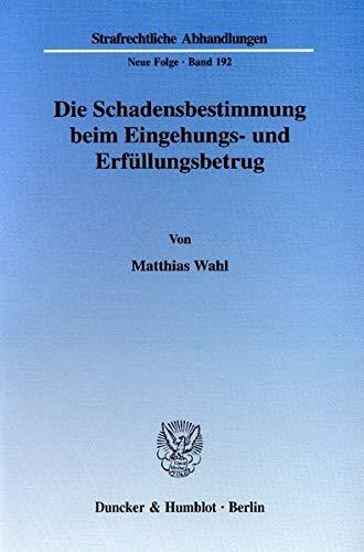 Die Schadensbestimmung beim Eingehungs- und Erfüllungsbetrug: Matthias Wahl
