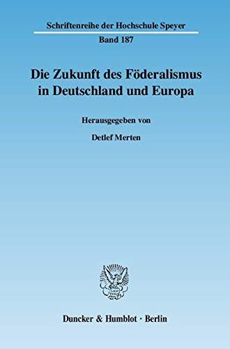 Die Zukunft des Föderalismus in Deutschland und Europa: Detlef Merten
