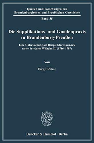 Die Supplikations- und Gnadenpraxis in Brandenburg-Preußen: Birgit Rehse
