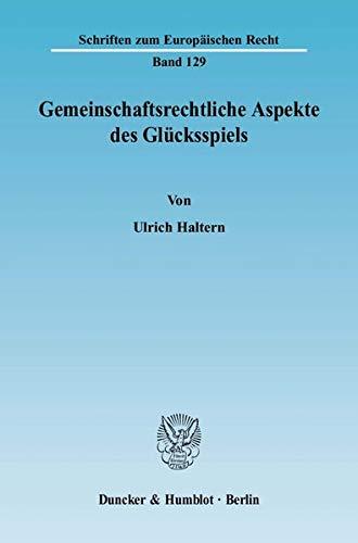 Gemeinschaftsrechtliche Aspekte des Glücksspiels: Ulrich Haltern