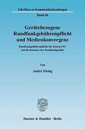 Gerätebezogene Rundfunkgebührenpflicht und Medienkonvergenz: Andr� Fiebig