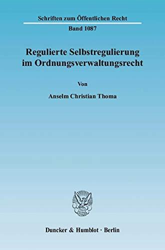 Regulierte Selbstregulierung im Ordnungsverwaltungsrecht: Anselm Christian Thoma
