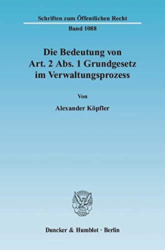 Die Bedeutung von Art. 2 Abs. 1 Grundgesetz im Verwaltungsprozess: Alexander K�pfler