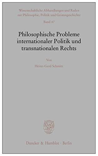 Philosophische Probleme internationaler Politik und transnationalen Rechts: Heinz-Gerd Schmitz