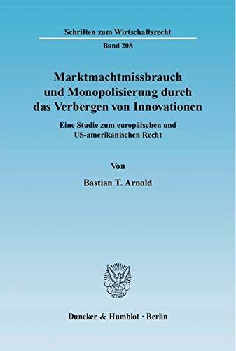 Marktmachtmissbrauch und Monopolisierung durch das Verbergen von Innovationen: Bastian T. Arnold
