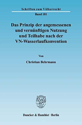 Das Prinzip der angemessenen und vernünftigen Nutzung und Teilhabe nach der VN-Wasserlaufkonvention...