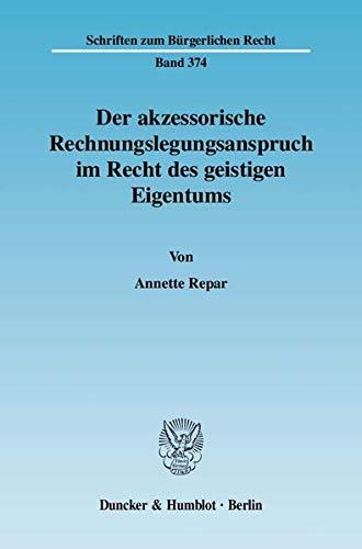 Der akzessorische Rechnungslegungsanspruch im Recht des geistigen Eigentums: Annette Repar