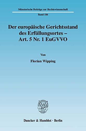 Der europäische Gerichtsstand des Erfüllungsortes - Art. 5 Nr. 1 EuGVVO: Florian Wipping