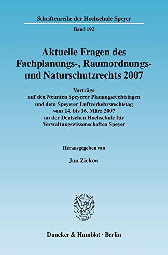 Aktuelle Fragen des Fachplanungs-, Raumordnungs- und Naturschutzrechts 2007: Jan Ziekow