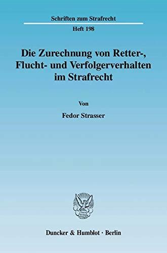 Die Zurechnung von Retter-, Flucht- und Verfolgerverhalten im Strafrecht: Fedor Strasser